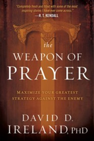 The Weapon of Prayer: Mastering Your Greatest Defense  against the Enemy