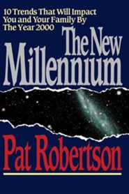 The New Millennium: 10 Trends That Will Impact You and Your Family by the Year 2000  -     By: Pat Robertson