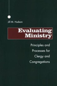 Evaluating Ministry: Principles and Processes for Clergy and Congregations  -     By: Jill M. Hudson
