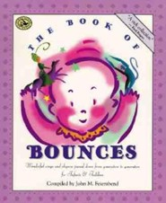 The Book of Bounces: Wonderful Songs and Rhymes Passed Down from Generation to Generation  -     By: John M. Feierabend