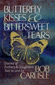 Butterfly Kisses and Bittersweet Tears  -     By: Bob Carlisle