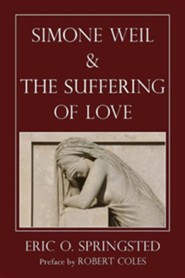 Simone Weil and the Suffering of Love  -     By: Eric O. Springsted, Robert Coles