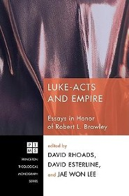 Luke-Acts and Empire: Essays in Honor of Robert L. Brawley  -     Edited By: David Rhoads, David Esterline, Jae Won Lee     By: David Rhoads(ED.), David Esterline(ED.) & Jae Won Lee(ED.)