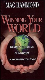 Winning Your World: Becoming the Person of Influence God Created You to Be