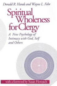 Spiritual Wholeness for Clergy: A New Psychology of Intimacy with God, Self and Others  -     By: Donald R. Hands, Wayne L. Fehr