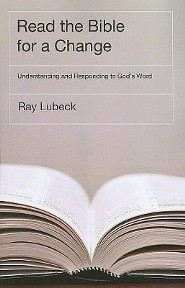 Read the Bible for a Change: Understanding and Responding to God's Word  -     By: Ray Lubeck