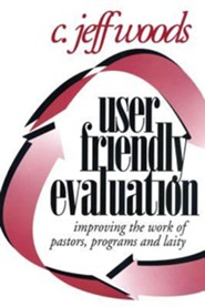 User Friendly Evaluation: Improving the Work of Pastors, Programs, and Laity  -     By: C. Jeffrey Woods
