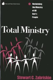 Total Ministry: Reclaiming the Ministry of All God's People  -     By: Stewart C. Zabriskie
