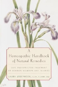 A Homeopathic Handbook of Natural Remedies: Safe and Effective Treatment of Common Ailments and Injuries  -     By: Laura Josephson