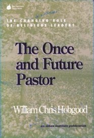 The Once and Future Pastor: The Changing Role of Religious Leaders  -     By: William Chris Hobgood