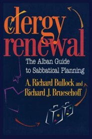 Clergy Renewal: The Alban Guide to Sabbatical Planning  -     By: A. Richard Bullock, Richard J. Bruesehoff