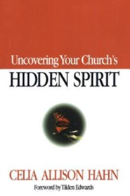 Uncovering Your Church's Hidden Spirit  -     By: Celia A. Hahn