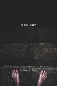 Unclean: Meditations on Purity, Hospitality, and Mortality  -     By: Richard Beck