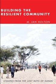 Building the Resilient Community: Lessons from the Lost Boys of Sudan  -     By: M. Jan Holton