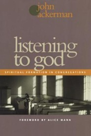 Listening to God: Spiritual Formation in Congregations  -     By: John Ackerman