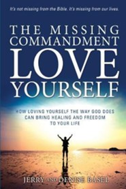 The Missing Commandment: Love Yourself  -     By: Jerry Basel, Denise Basel
