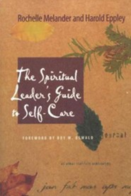 The Spiritual Leader's Guide to Self-Care  -     By: Rochelle Melander, Harold Eppley