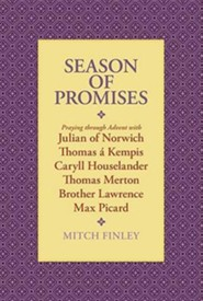 Season of Promises: Praying Through Advent with Julian of Norwich, Thomas Kempis, Caryll Houselander, Thomas Merton, Brother Lawrence, Max  -     By: Mitch Finley