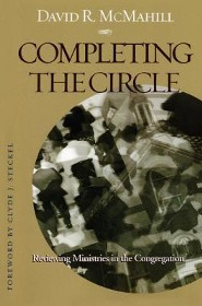 Completing the Circle: Reviewing Ministries in the Congregation  -     By: David R. McMahill, Clyde J. Steckel