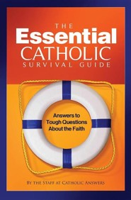 The Essential Catholic Survival Guide: Answers to Tough Questions about the Faith  -