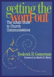 Getting the Word Out: The Alban Guide to Church Communications  -     By: Frederick H. Gonnerman