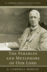 The Parables and Metaphors of Our Lord  -     By: G. Campbell Morgan, Richard L. Morgan