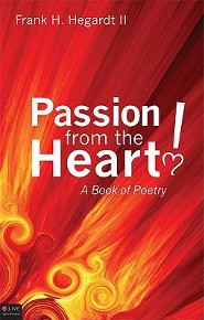 Passion from the Heart!: A Book of Poetry  -     By: Frank H. Hegardt II