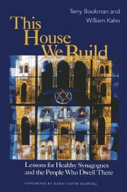 This House We Build: Lessons for Healthy Synagogues and the People Who Dwell There  -     By: Terry Bookman, William Kahn