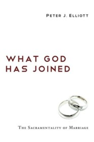 What God Has Joined: The Sacramentality of Marriage  -     By: Peter J. Elliott