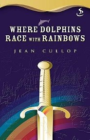 Where Dolphins Race with Rainbows  -     By: Jean Cullop