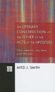 The Literary Construction of the Other in the Acts of the Apostles: Charismatics, the Jews, and Women  -     By: Mitzi J. Smith