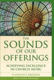 The Sounds of Our Offerings: Achieving Excellence in Church Music  -     By: Charlotte Kroeker