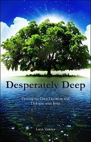 Desperately Deep: Developing Deep Devotion and Dialogue with Jesus  -     By: Lana Vawser