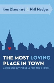 The Most Loving Place in Town: A Modern Day Parable for the Church  -     By: Ken Blanchard, Phil Hodges