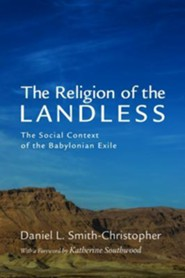 The Religion of the Landless: The Social Context of the Babylonian Exile  -     By: Daniel L. Smith-Christopher, Katherine Southwood