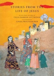 Stories from the Life of Jesus  -     By: Celia Barker Lottridge     Illustrated By: Linda Wolfsgruber