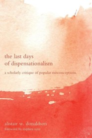 The Last Days of Dispensationalism: A Scholarly Critique Ofpopular Misconceptions  -     By: Alistair W. Donaldson, Stephen Sizer