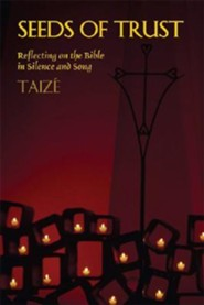 Seeds of Trust: Reflecting on the Bible in Silence and Song  -     By: Brother Roger of Taize