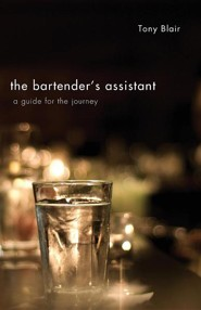 The Bartender's Assistant: A Guide for the Journey  -     By: Tony Blair