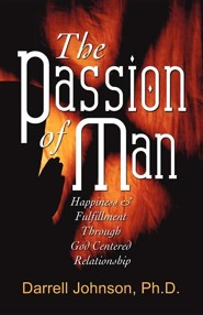 The Passion of Man: Happiness and Fulfillment Through God-Centered Relationship  -     By: Darrell Johnson