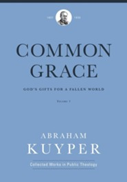 Common Grace (Volume 1): God's Gifts for a Fallen World