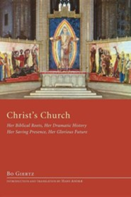 Christ's Church: Her Biblical Roots, Her Dramatic History, Her Saving Presence, Her Glorious Future  -     Translated By: Hans Andre     By: Bo Giertz