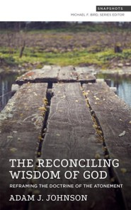 The Reconciling Wisdom of God: Reframing the Doctrine of the Atonement  -     By: Adam J. Johnson