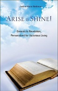Arise & Shine!: Genesis to Revelation, Personalized for Victorious Living  -     By: Justine Marie Nettleton