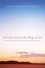 Desire for God and the Things of God: The Relationships Between Christian Spirituality and Morality
