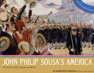 John Philip Sousa's America: The Patriot's Life in Images and Words  -     By: John Phillip Sousa IV, Loras John Schissel