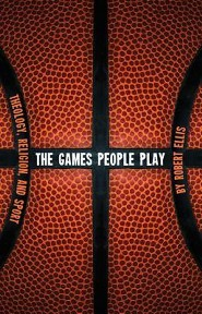 The Games People Play: Theology, Religion, and Sport  -     By: Robert Ellis