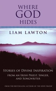 Where God Hides: Stories of Divine Inspiration from an Irish Priest, Singer, and Songwriter  -     By: Liam Lawton