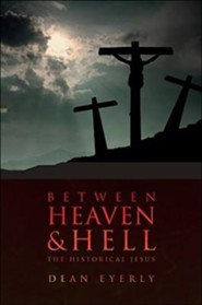 Between Heaven & Hell: The Historical Jesus  -     By: Dean R. Eyerly