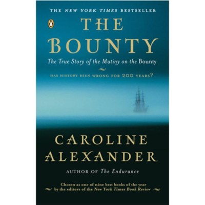 The Bounty: The True Story of the Mutiny on the Bounty  -     By: Caroline Alexander
